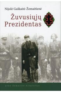 Žuvusiųjų Prezidentas. Jono Žemaičio biografija | Nijolė Gaškaitė-Žemaitienė
