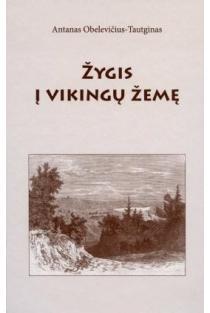 Žygis į vikingų žemę | Antanas Obelevičius-Tautginas