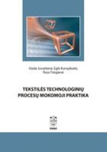 Tekstilės technologinių procesų mokomoji praktika | Vaida Jonaitienė, Eglė Kumpikaitė, Rasa Treigienė