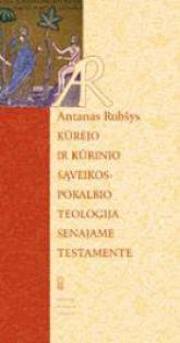 Kūrėjo ir kūrinio sąveikos - pokalbio teologija Senajame Testamente | Antanas Rubšys