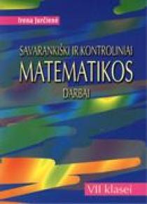 Savarankiški ir kontroliniai matematikos darbai 7 kl.   Irena Jurčienė