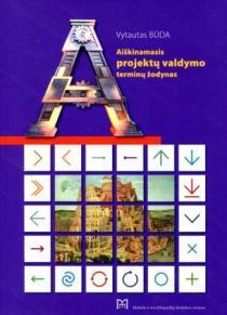 Aiškinamasis projektų valdymo terminų žodynas | Vytautas Būda