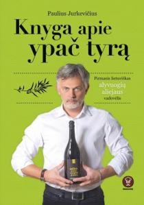 Knyga apie ypač tyrą. Pirmasis lietuviškas alyvuogių aliejaus vadovėlis   Paulius Jurkevičius