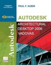 Autodesk® Architectural Desktop 2006 vadovas | Paul F. Aubin