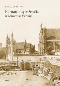 Bernardinų bažnyčia ir konventas Vilniuje | Rūta Janonienė