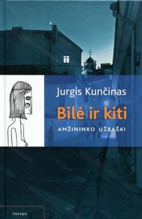 Bilė ir kiti: amžininko užrašai (2-as leidimas) | Jurgis Kunčinas