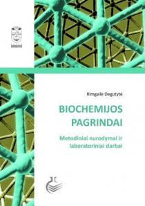 Biochemijos pagrindai. Metodiniai nurodymai ir laboratoriniai darbai   Rimgailė Degutytė