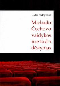 Michailo Čechovo vaidybos metodo dėstymas   Gytis Padegimas