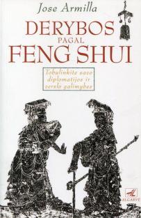 Derybos pagal Feng shui. Tobulinkite savo diplomatijos, verslo galimybes | Jose Armilla