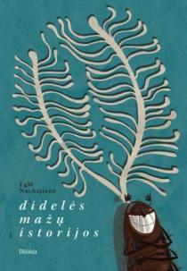 Didelės mažų istorijos | Eglė Nachajienė