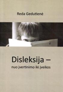 Disleksija - nuo įvertinimo iki įveikos   Reda Gedutienė