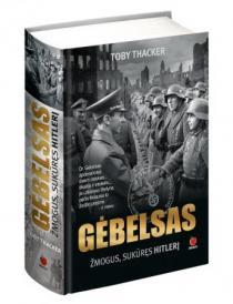 Gėbelsas. Žmogus, sukūręs Hitlerį | Toby Thacker