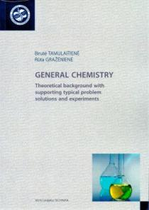 General chemistry. Theoretical background with Supporting typical problem Solutions and experiments   Birutė Tamulaitienė, Rūta Gražėnienė