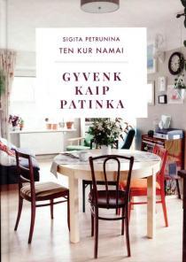 Ten Kur Namai. Gyvenk kaip patinka | Sigita Petrunina