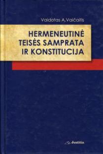 Hermeneutinė teisės samprata ir konstitucija   Vaidotas A. Vaičaitis