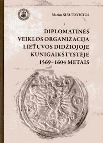 Diplomatinės veiklos organizacija LDK 1569–1604 metais | Marius Sirutavičius