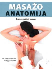 Masažo anatomija. Išsamus praktinis vadovas   Abby Ellsworth, Peggy Altman