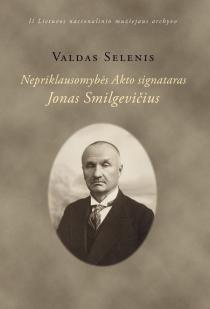 Nepriklausomybės Akto signataras Jonas Smilgevičius | Valdas Selenis