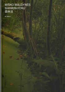 Miško maudynės. Shinrin-Yoku. Apie gydantį gamtos poveikį žmogui | Qing Li