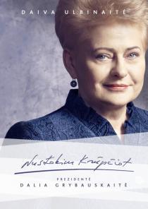 Nustokim krūpčiot: prezidentė Dalia Grybauskaitė | Daiva Ulbinaitė