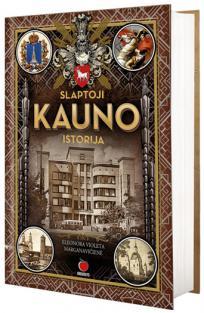 Slaptoji Kauno istorija | Eleonora-Violeta Marganavičienė