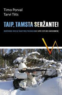 Taip, tamsta seržante! | Timo Porval, Tarvi Tiits