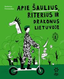Apie šaulius, riterius ir drakonus Lietuvoje   Norbertas Černiauskas