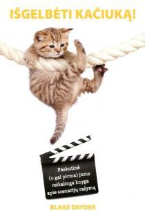 Išgelbėti kačiuką! Paskutinė (o gal pirma) jums reikalinga knyga apie scenarijų rašymą   Blake Snyder