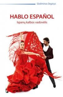 Hablo espanol. Ispanų kalbos vadovėlis   Gediminas Degėsys