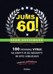Jums 60! 100 patarimų vyrui: ką daryti ir ko nedaryti iki kito jubiliejaus | Adam Grossman
