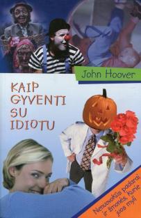 Kaip gyventi su idiotu   John Hoover