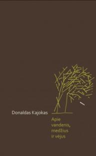 Apie vandenis, medžius ir vėjus | Donaldas Kajokas