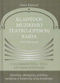 Klaipėdos muzikinio teatro (operos) raida 1945-1986 metais ir jo priešaušris XIX a.-XX a. ketv. deš. | Daiva Kšanienė