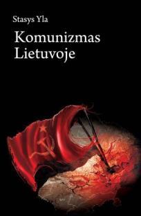 Komunizmas Lietuvoje   Stasys Yla