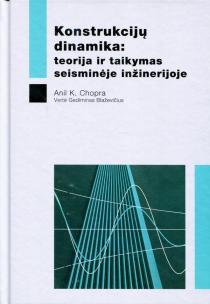 Konstrukcijų dinamika: teorija ir taikymas seisminėje inžinerijoje | Anil K. Chopra
