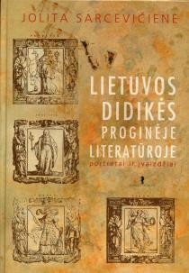 Lietuvos didikės proginėje literatūroje: portretai ir įvaizdžiai | Jolita Sarcevičienė