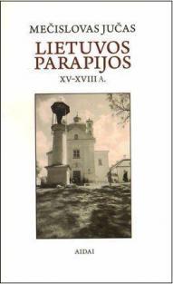 Lietuvos parapijos XV-XVIII a. | Mečislovas Jučas