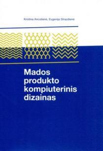 Mados produkto kompiuterinis dizainas | Kristina Ancutienė, Eugenija Strazdienė