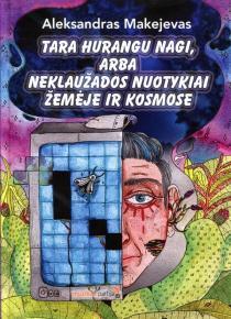 Tara Hurangu Nagi, arba Neklaužados nuotykiai žemėje ir kosmose | Aleksandras Makejevas