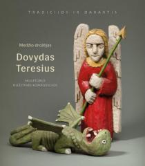 Medžio drožėjas Dovydas Teresius: skulptūros, siužetinės kompozicijos | Sud. Elvyda Lazauskaitė