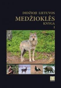 Didžioji Lietuvos medžioklės knyga. I tomas (2-as leidimas) | Rimantas Baleišis, Algirdas Brukas ir kt.