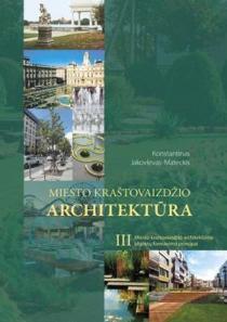 Miesto kraštovaizdžio architektūra, III tomas. Miesto kraštovaizdžio architektūros objektų formavimo principai | Konstantinas Jakovlevas-Mateckis
