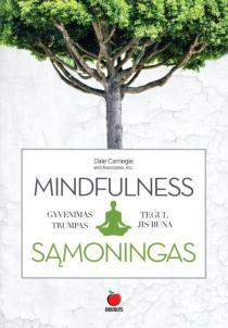 MINDFULNESS: gyvenimas trumpas – tegul jis būna sąmoningas ir nuostabus   Dale Carnegie