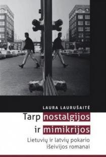 Tarp nostalgijos ir mimikrijos. Lietuvių ir latvių pokario išeivijos romanai | Laura Laurušaitė