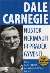Nustok nerimauti ir pradėk gyventi: įveik savo nerimą laiko patikrintais būdais   Dale Carnegie