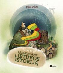 Pasakos apie Lietuvos istoriją | Dalia Dilytė