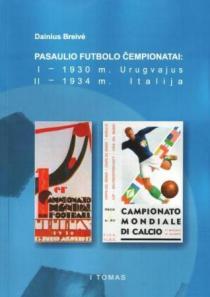 Pasaulio futbolo čempionatai (I-asis Urugvajus 1930 m., II-asis Italija 1934 m.). T. 1 | Dainius Breivė