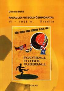 Pasaulio futbolo čempionatai (VI-asis Švedija 1958 m.). T. 4 | Dainius Breivė
