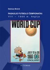 Pasaulio futbolo čempionatai (VIII-asis Anglija 1966 m.). T. 6 | Dainius Breivė