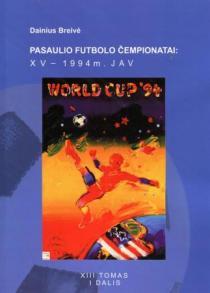 Pasaulio futbolo čempionatai (XV-asis JAV 1994 m.). T.13, I dalis | Dainius Breivė